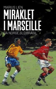 Book Cover: Miraklet i Marseille (da Norge slo Brasil)